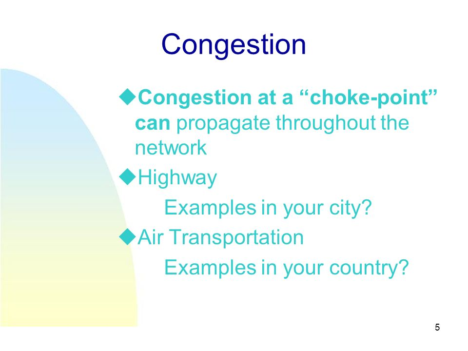 5 Congestion Congestion at a choke-point can propagate throughout the network Highway Examples in your city.