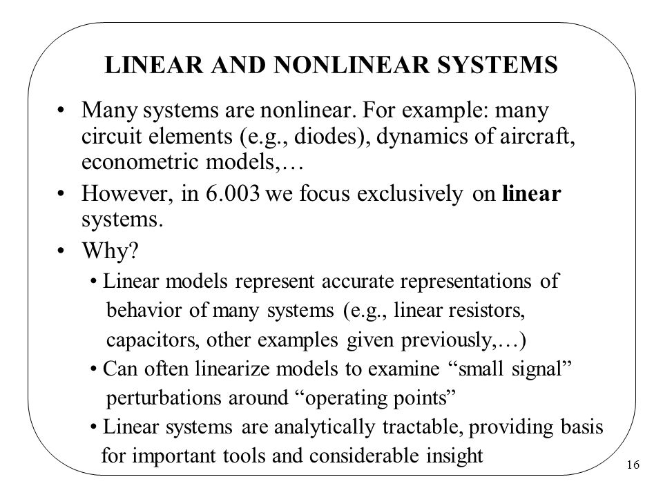 16 LINEAR AND NONLINEAR SYSTEMS Many systems are nonlinear.