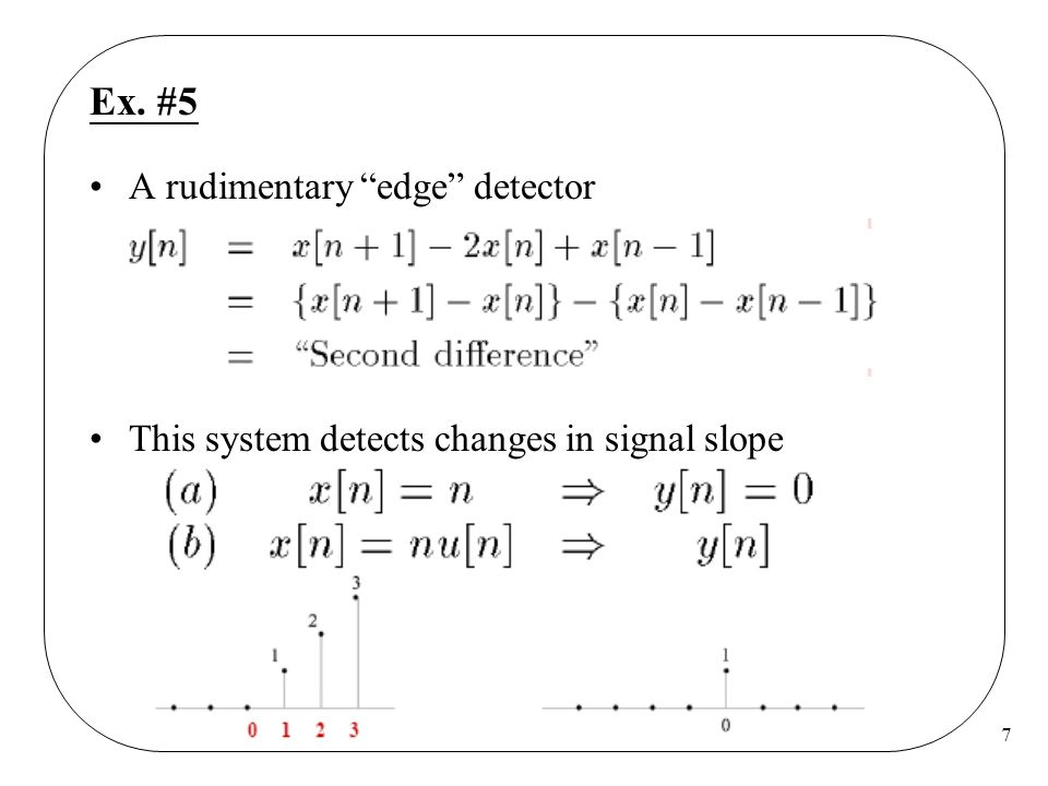 7 Ex. #5 A rudimentary edge detector This system detects changes in signal slope