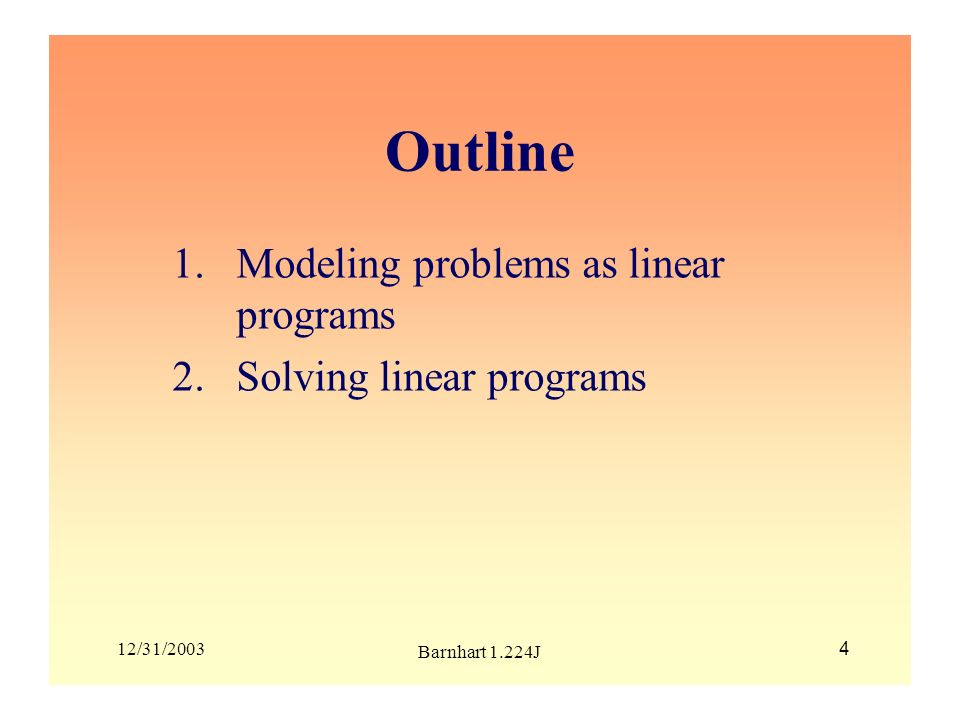 12/31/2003 Barnhart 1.224J 45 A new inequality constraint is added If current solution satisfies the new constraint, the current solution is optimal Otherwise, re-solve