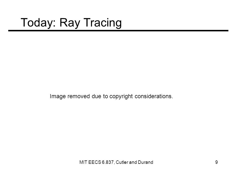 Today: Ray Tracing Image removed due to copyright considerations.