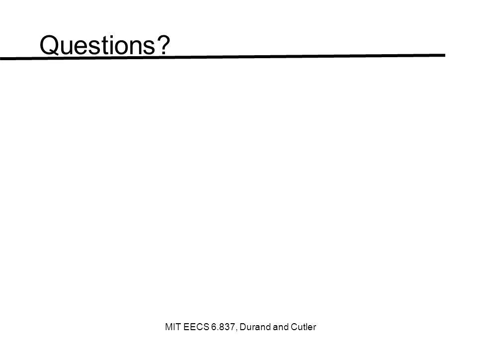 Questions MIT EECS 6.837, Durand and Cutler