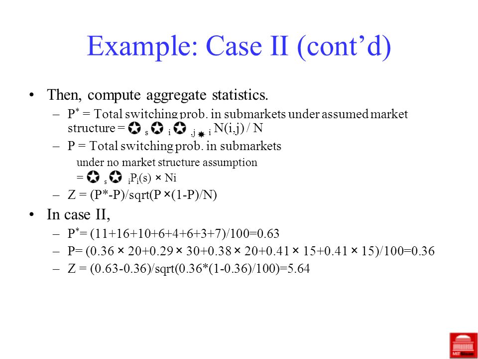 Example: Case II (contd) Then, compute aggregate statistics. –P * = Total switching prob. in submarkets under assumed market structure = s i,j i N(i,j