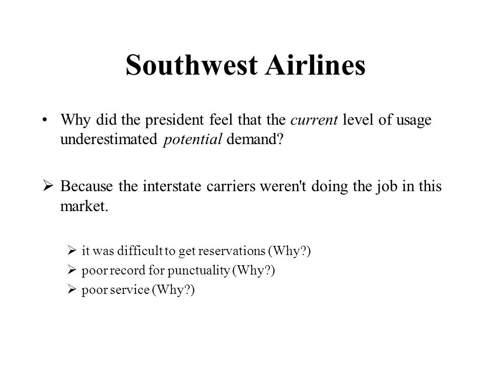 Southwest Airlines Why did the president feel that the current level of usage underestimated potential demand? Because the interstate carriers weren't