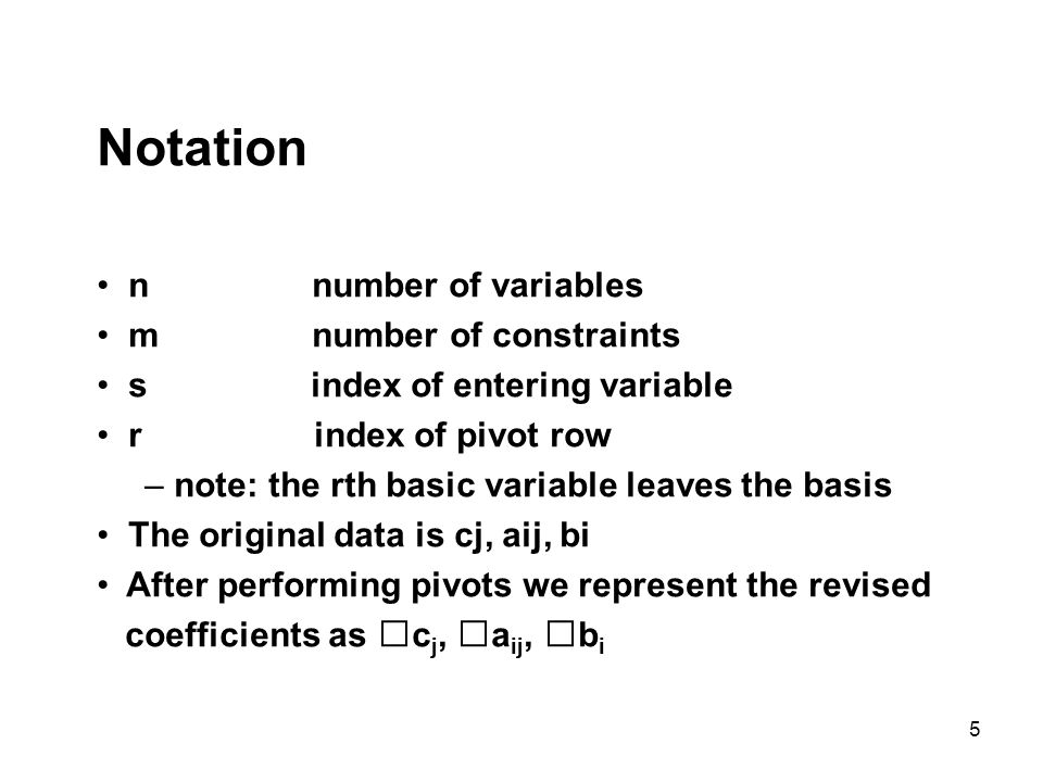 5 Notation n number of variables m number of constraints s index of entering variable r index of pivot row – note: the rth basic variable leaves the b