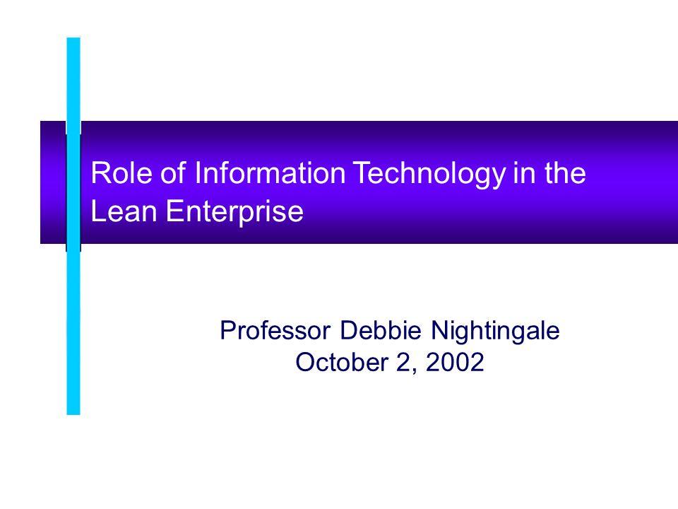 Role of Information Technology in the Lean Enterprise Professor Debbie Nightingale October 2, 2002