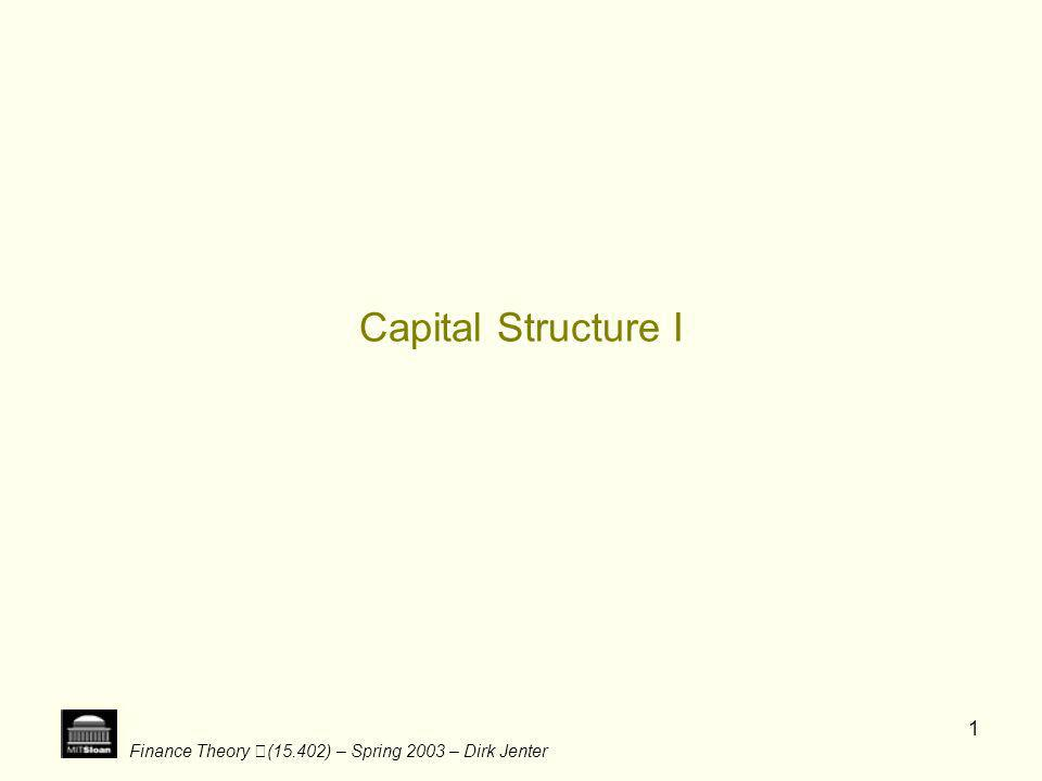Finance Theory (15.402) – Spring 2003 – Dirk Jenter 1 Capital Structure I