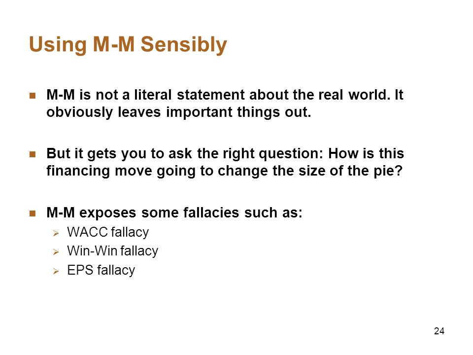 24 Using M-M Sensibly M-M is not a literal statement about the real world. It obviously leaves important things out. But it gets you to ask the right