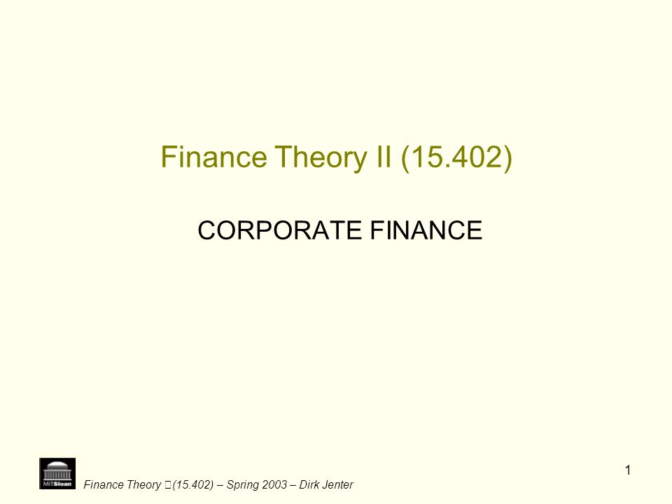 Finance Theory (15.402) – Spring 2003 – Dirk Jenter 2 Corporate Finance: Assets and Liabilities Balance Sheet of P&G, as of 6/30/1999, in $Millions Balance Sheet of Manufacturing Sector as of 1998Q4, in $Billions