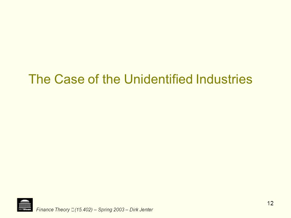 Finance Theory (15.402) – Spring 2003 – Dirk Jenter 12 The Case of the Unidentified Industries