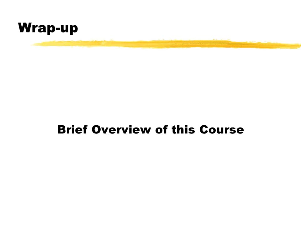 Wrap-up Brief Overview of this Course
