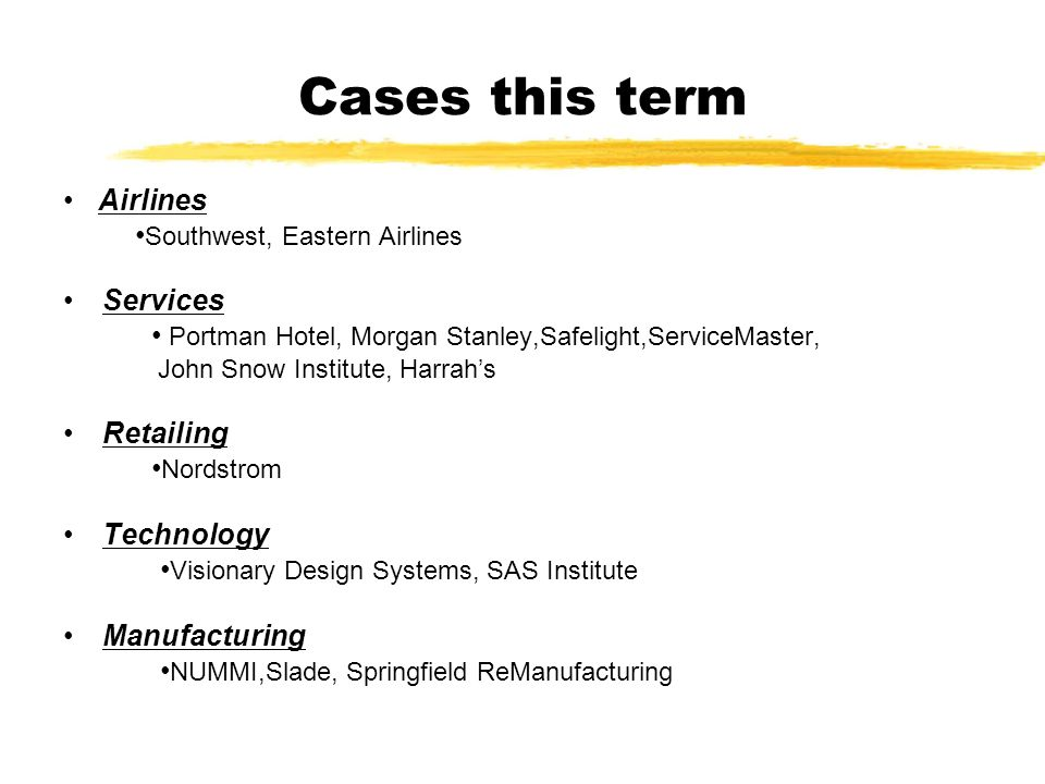 Cases this term Airlines Southwest, Eastern Airlines Services Portman Hotel, Morgan Stanley,Safelight,ServiceMaster, John Snow Institute, Harrahs Reta