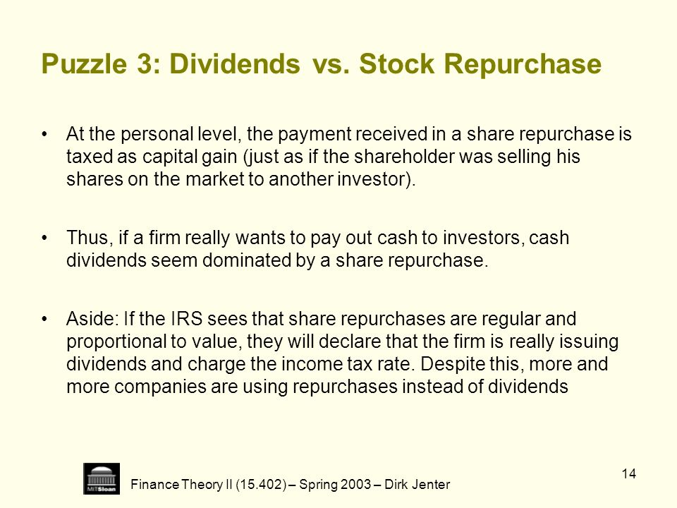 Finance Theory II (15.402) – Spring 2003 – Dirk Jenter 14 Puzzle 3: Dividends vs. Stock Repurchase At the personal level, the payment received in a sh