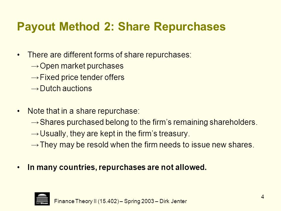 Finance Theory II (15.402) – Spring 2003 – Dirk Jenter 4 Payout Method 2: Share Repurchases There are different forms of share repurchases: Open marke