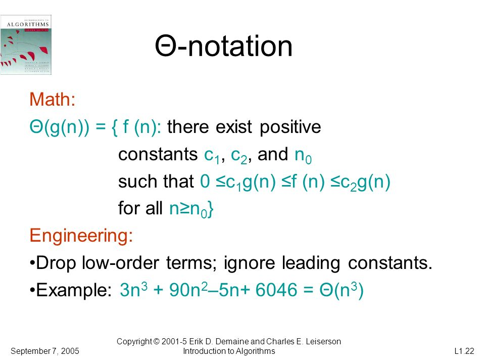 Θ-notation Math: Θ(g(n)) = { f (n): there exist positive constants c 1, c 2, and n 0 such that 0 c 1 g(n) f (n) c 2 g(n) for all nn 0 } Engineering: D