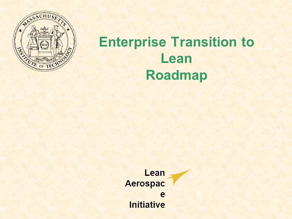 Enterprise Transition to Lean Roadmap Lean Aerospac e Initiative
