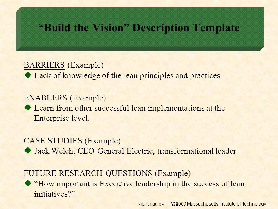 Nightingale - © 2000 Massachusetts Institute of Technology24 Build the Vision Description Template BARRIERS (Example) Lack of knowledge of the lean pr