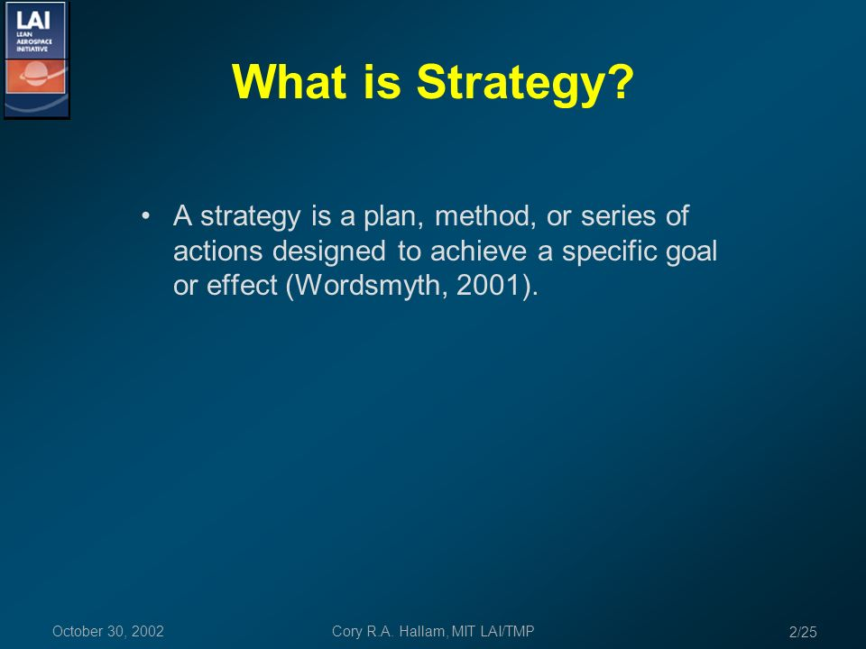 Cory R.A. Hallam, MIT LAI/TMP What is Strategy.