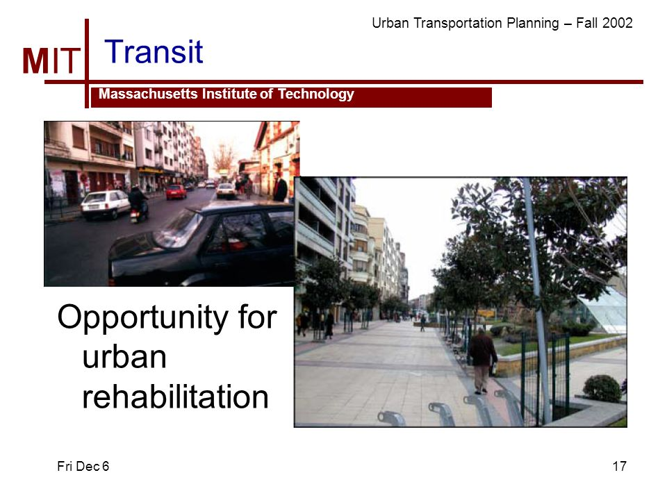 MIT Massachusetts Institute of Technology Urban Transportation Planning – Fall 2002 Fri Dec 617 Transit Opportunity for urban rehabilitation