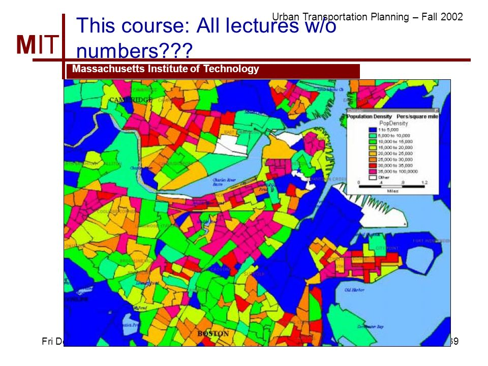 MIT Massachusetts Institute of Technology Urban Transportation Planning – Fall 2002 Fri Dec 639 This course: All lectures w/o numbers???