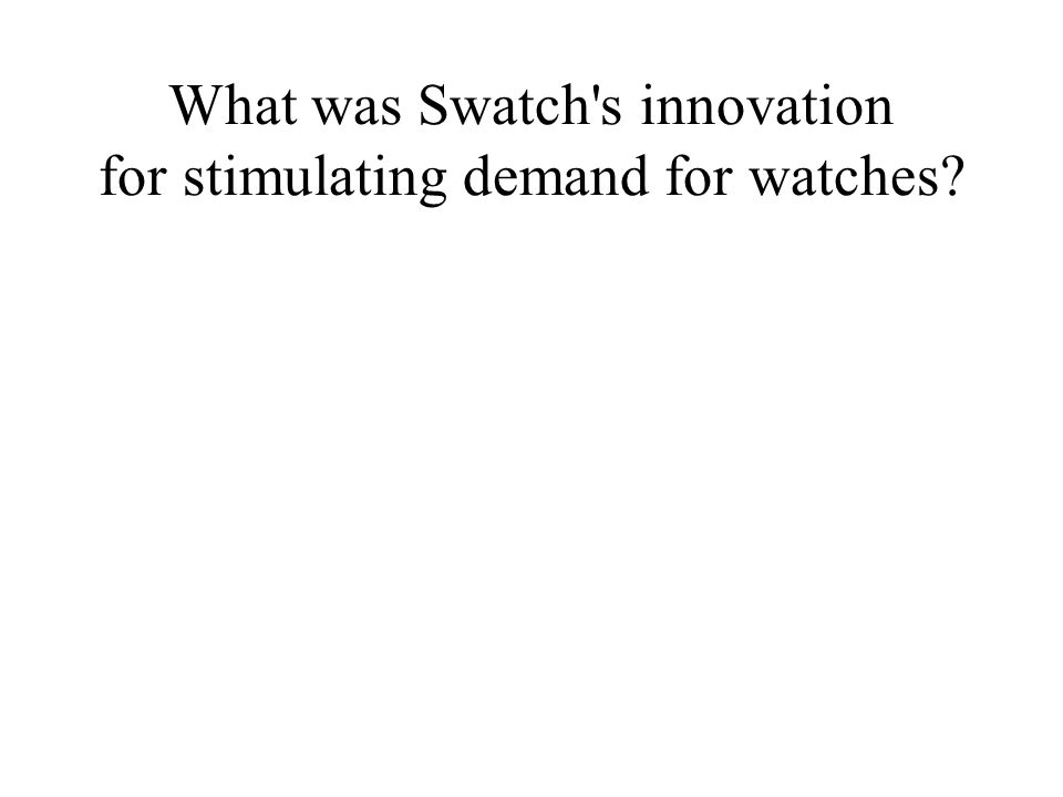 What was Swatch s innovation for stimulating demand for watches?