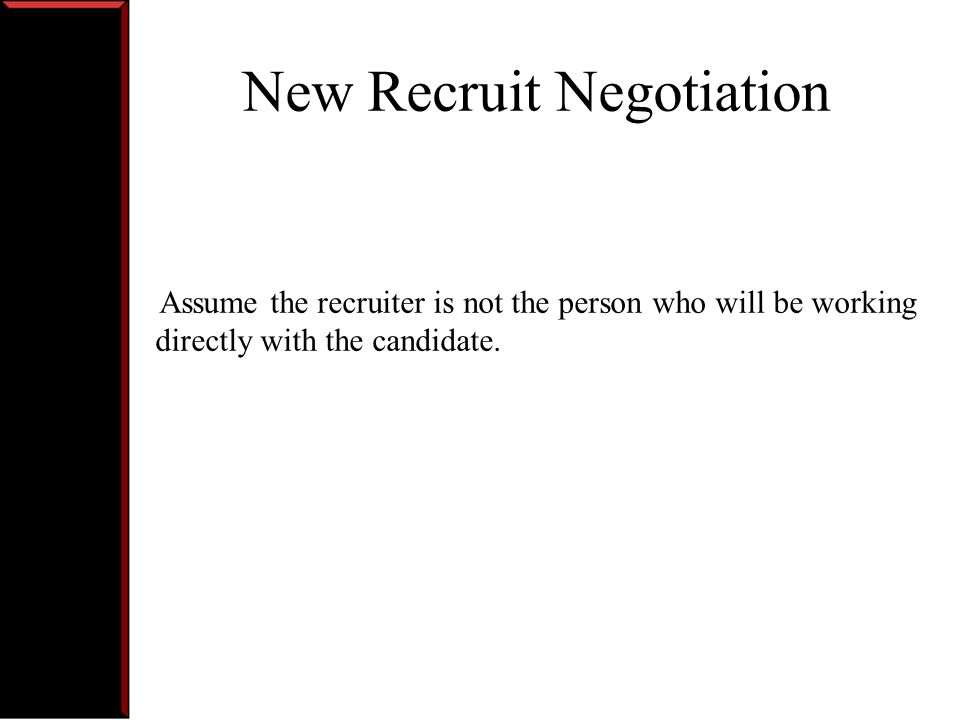 New Recruit Negotiation Read Case Take a 10 minute Break Begin negotiation Post-negotiation: Fill out negotiation agreement Fill out Feedback form Debrief with Partner Turn in Feedback form to TA Prepare for class discussion