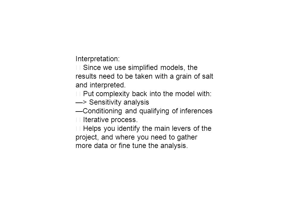 Interpretation: Since we use simplified models, the results need to be taken with a grain of salt and interpreted. Put complexity back into the model