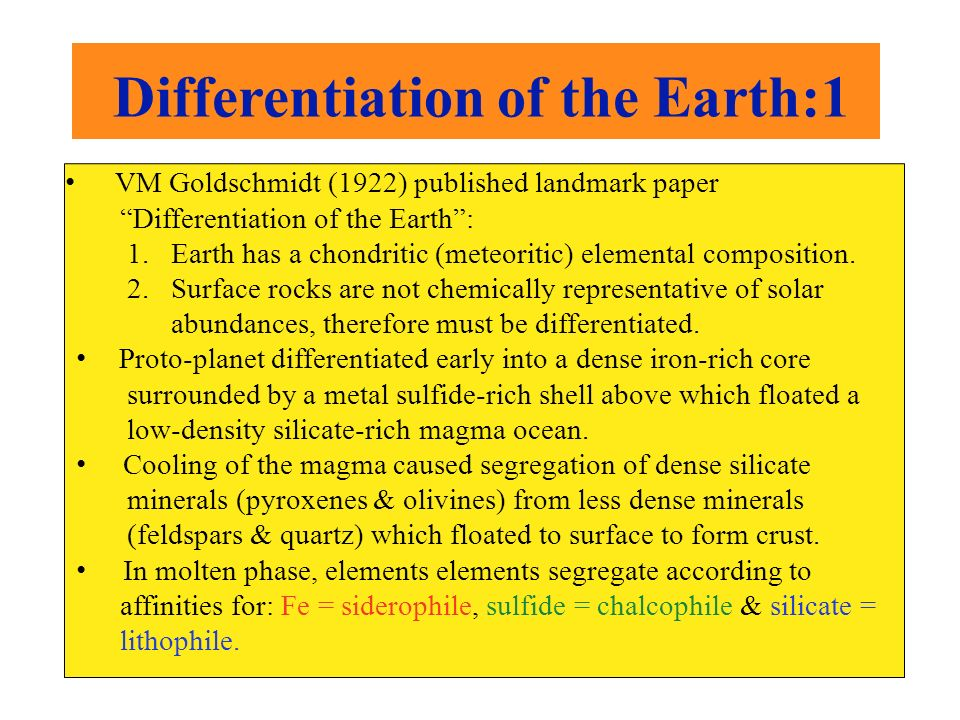 Differentiationof the Earth:1 VM Goldschmidt (1922) published landmark paper Differentiation of the Earth: 1.