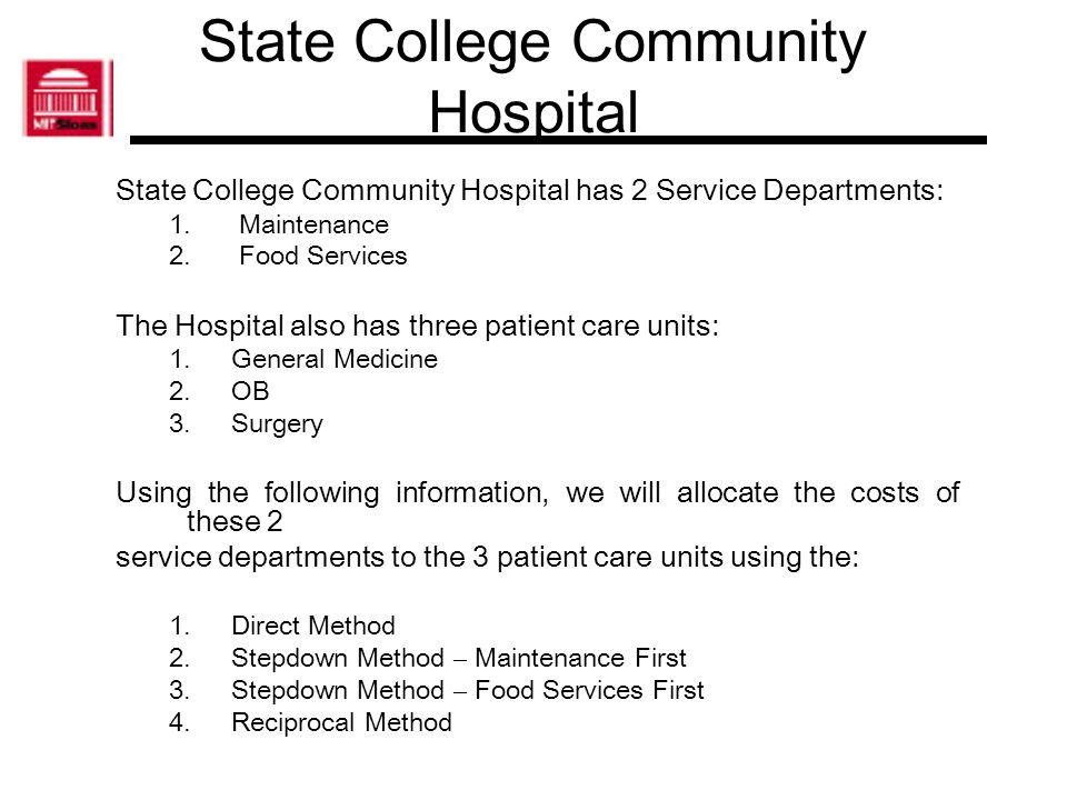 State College Community Hospital State College Community Hospital has 2 Service Departments: 1. Maintenance 2. Food Services The Hospital also has thr