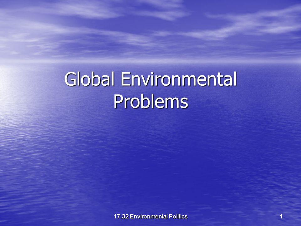 17.32 Environmental Politics 1 Global Environmental Problems