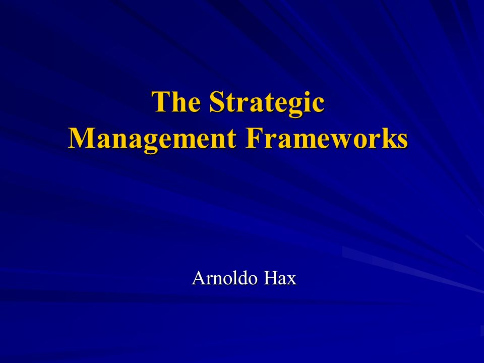 The Strategic Management Frameworks Arnoldo Hax