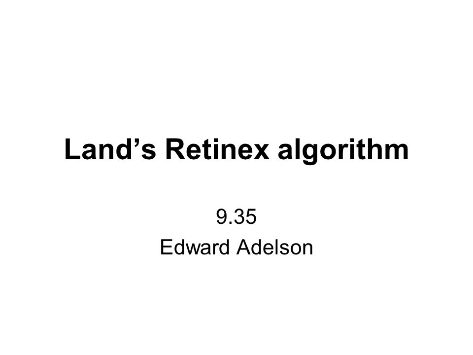 Lands Retinex algorithm 9.35 Edward Adelson