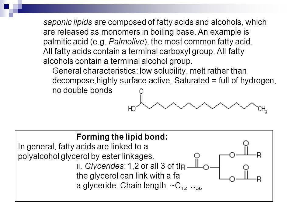 saponic lipids are composed of fatty acids and alcohols, which are released as monomers in boiling base. An example is palmitic acid (e.g. Palmolive),
