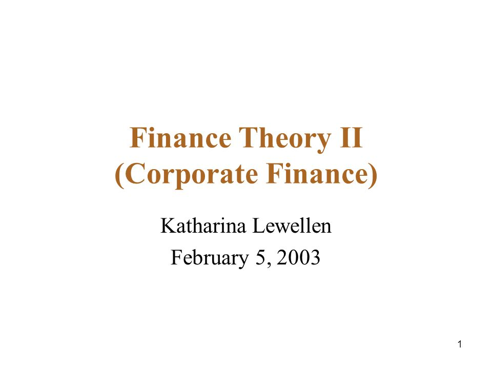 1 Finance Theory II (Corporate Finance) Katharina Lewellen February 5, 2003