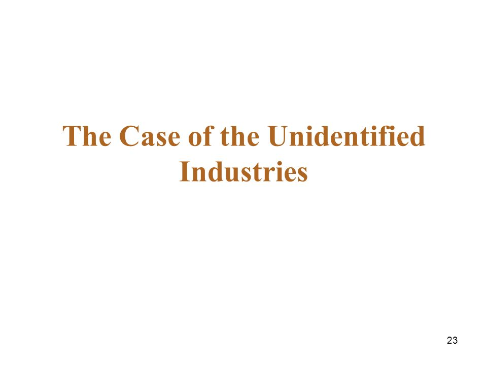 23 The Case of the Unidentified Industries