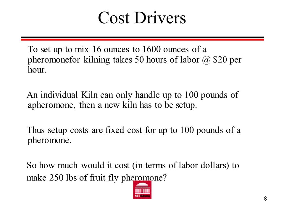 9 Cost Drivers What was your first inclination to do in calculating the cost of making the fruit fly pheromone.