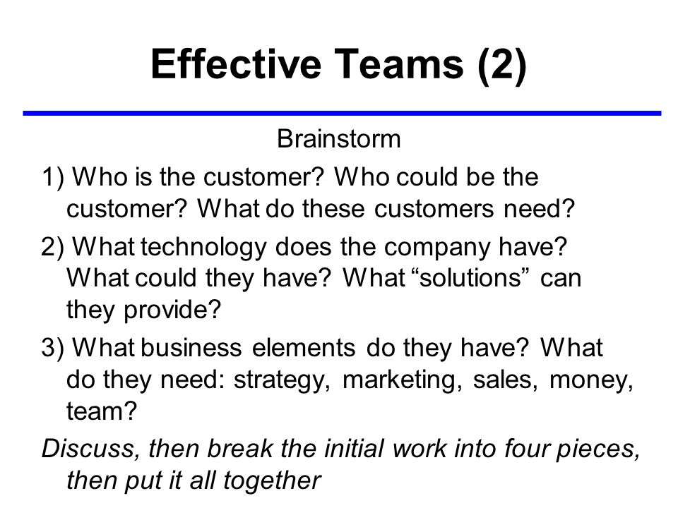 Effective Teams (2) Brainstorm 1) Who is the customer.