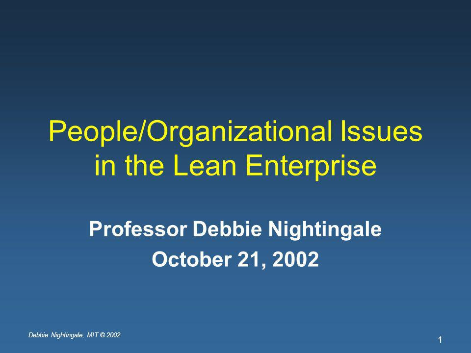 Debbie Nightingale, MIT © 2002 42 Matrix Connections to Market and Technology Technology Market Dept Head Dept Head Dept Head Dept Head Dept Head Dept Head Proj Mgr Proj Mgr Proj Mgr Proj Mgr Proj Mgr Proj Mgr Source : Tom Allen, Sloan School of Management