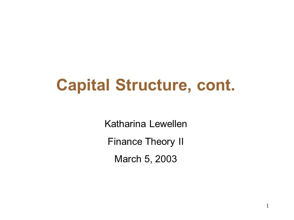 1 Capital Structure, cont. Katharina Lewellen Finance Theory II March 5, 2003