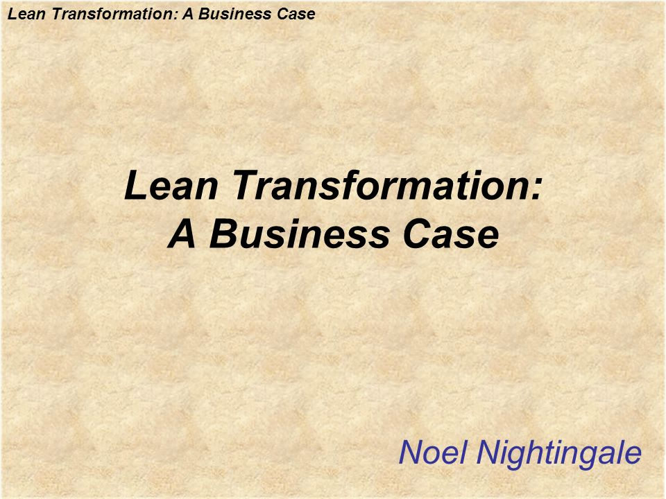 Lean Transformation: A Business Case Noel Nightingale