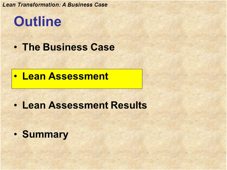Lean Transformation: A Business Case Outline The Business Case Lean Assessment Lean Assessment Results Summary
