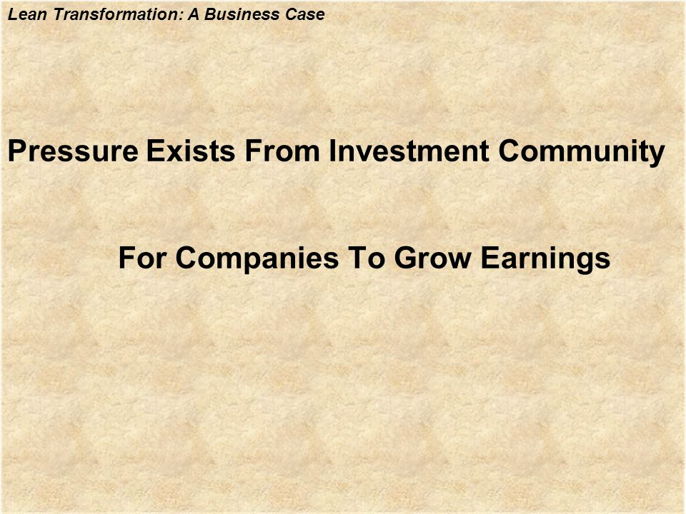 Lean Transformation: A Business Case Pressure Exists From Investment Community For Companies To Grow Earnings