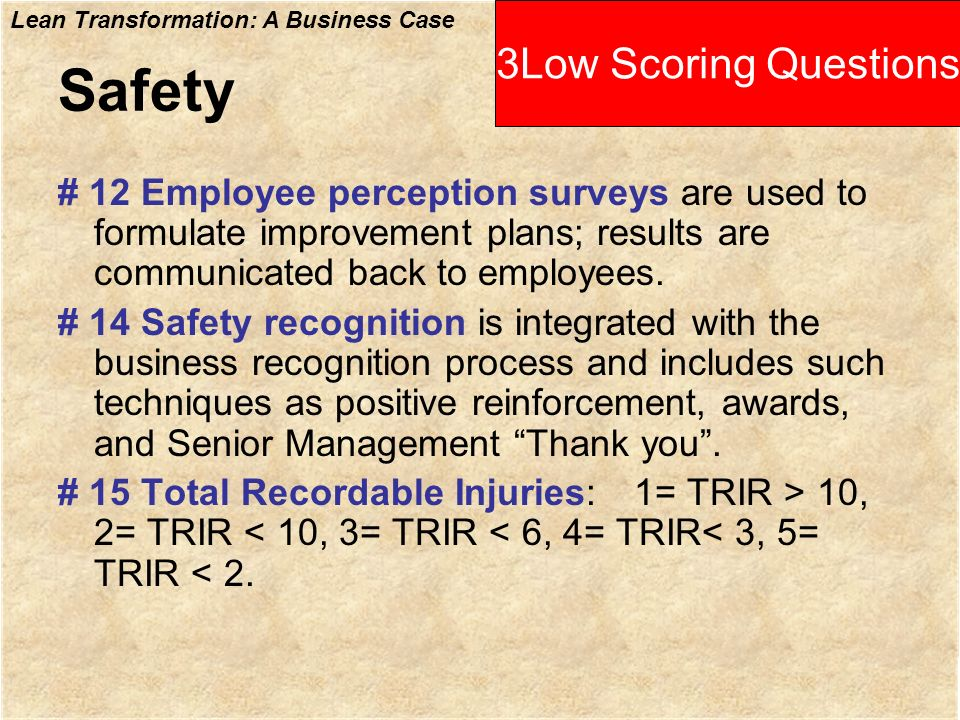 Lean Transformation: A Business Case Safety # 12 Employee perception surveys are used to formulate improvement plans; results are communicated back to