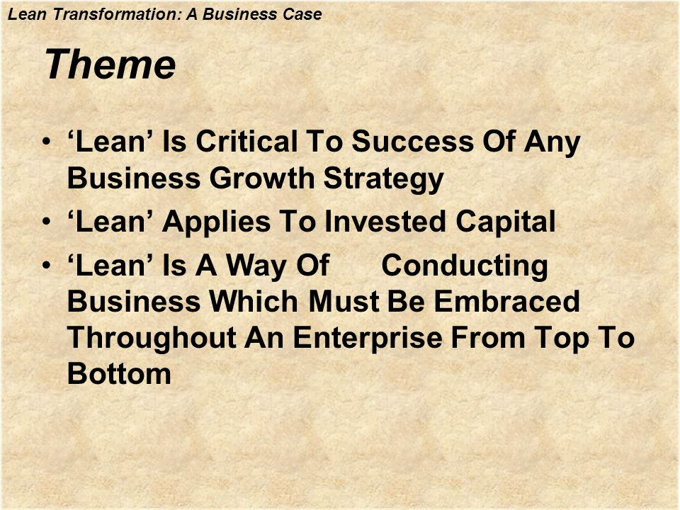 Theme Lean Is Critical To Success Of Any Business Growth Strategy Lean Applies To Invested Capital Lean Is A Way OfConducting Business Which Must Be E