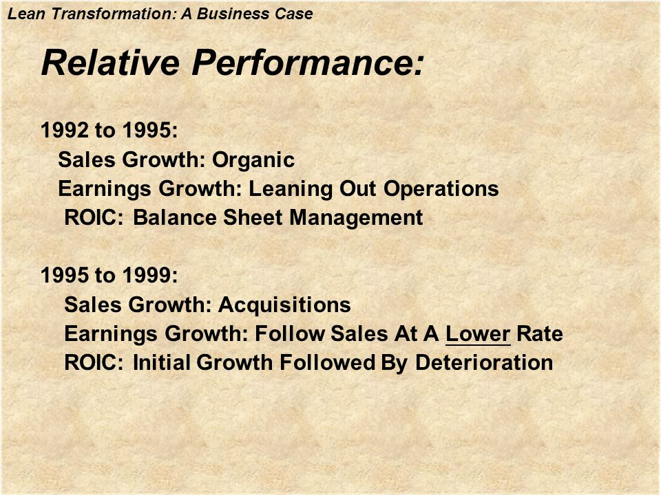Lean Transformation: A Business Case Relative Performance: 1992 to 1995: Sales Growth: Organic Earnings Growth: Leaning Out Operations ROIC: Balance S