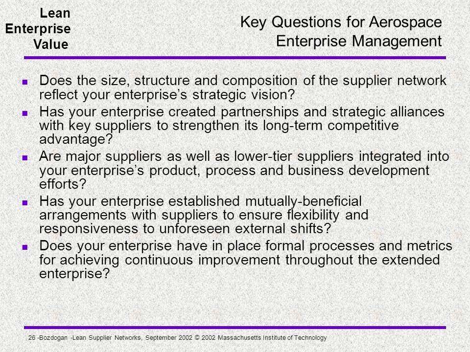 Lean Enterprise Value 26 -Bozdogan -Lean Supplier Networks, September 2002 © 2002 Massachusetts Institute of Technology Key Questions for Aerospace En
