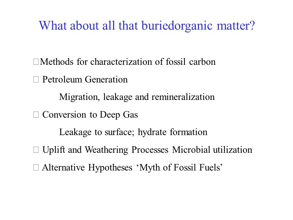 What about all that buriedorganic matter? Methods for characterization of fossil carbon Petroleum Generation Migration, leakage and remineralization C