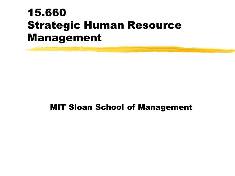 15.660 Strategic Human Resource Management MIT Sloan School of Management