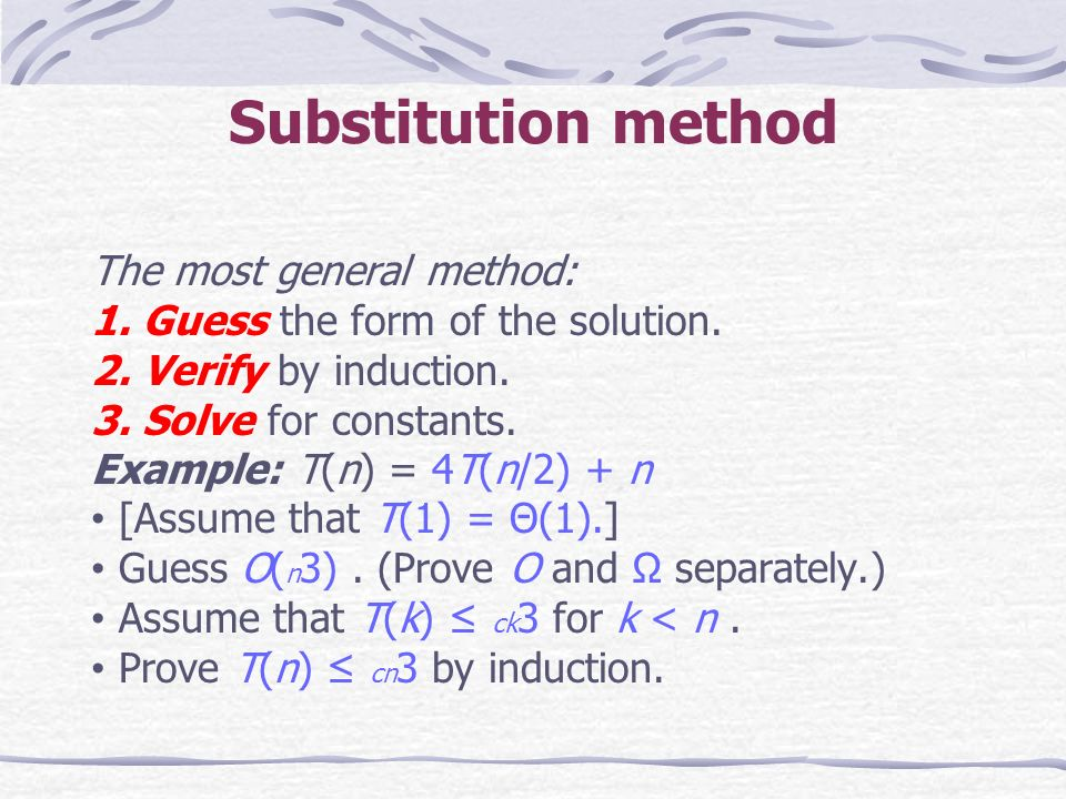 Substitution method The most general method: 1. Guess the form of the solution.