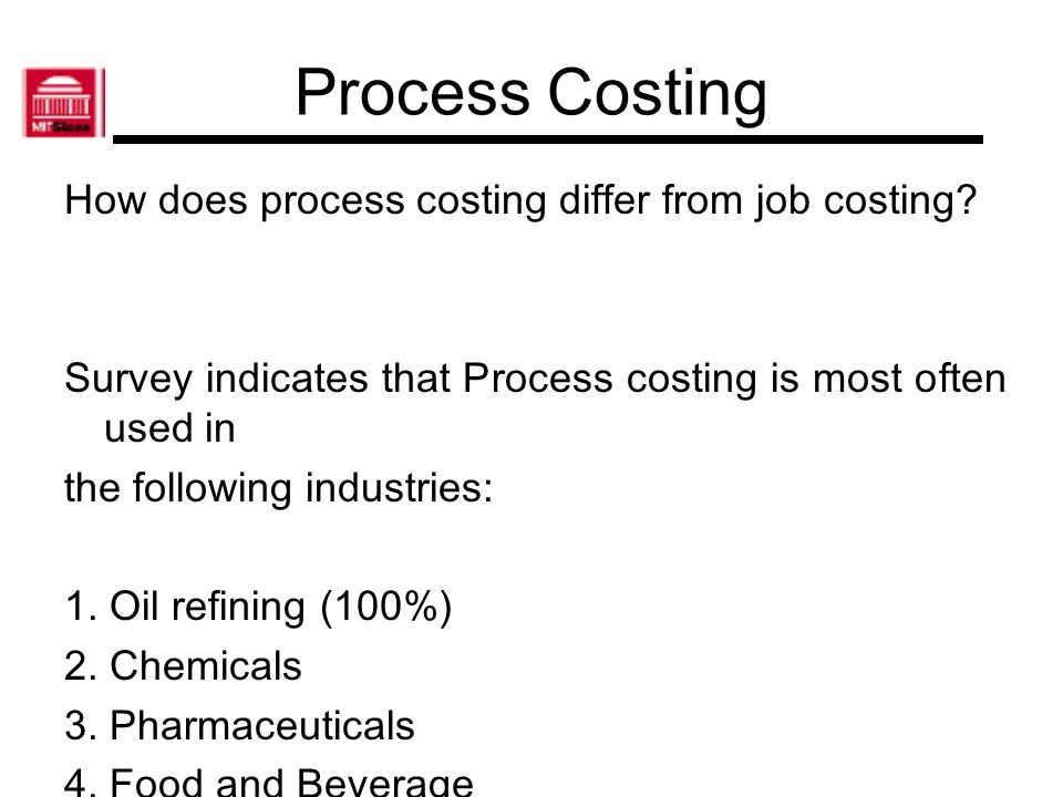 Process Costing How does process costing differ from job costing? Survey indicates that Process costing is most often used in the following industries